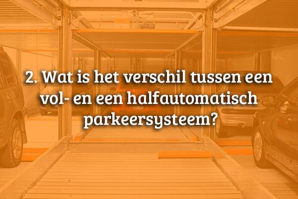 Wat is het verschil tussen een vol- en een halfautomatisch parkeersysteem?